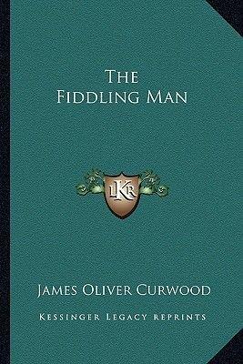 The Fiddling Man (Paperback): James Oliver Curwood