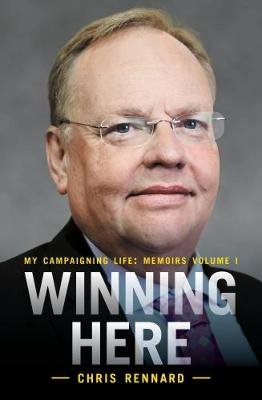 Winning Here - My Campaigning Life: Memoirs Volume 1 (Hardcover): Chris Rennard