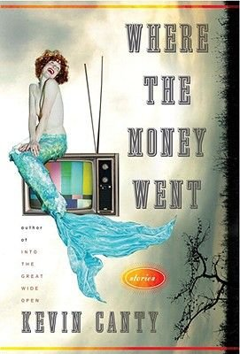 Where the Money Went - Stories (Hardcover): Kevin Canty