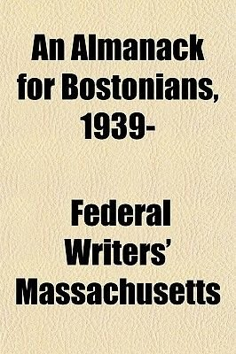 An Almanack for Bostonians, 1939- (Paperback): Federal Writers' Massachusetts