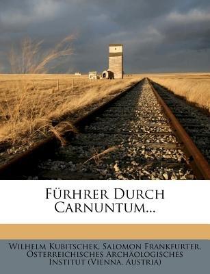 Furhrer Durch Carnuntum. (German, Paperback): Wilhelm Kubitschek, Salomon Frankfurter