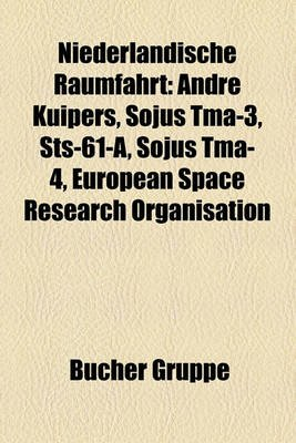Niederlandische Raumfahrt - Andre Kuipers, Sojus Tma-3, Sts-61-A, Sojus Tma-4, European Space Research Organisation (English,...
