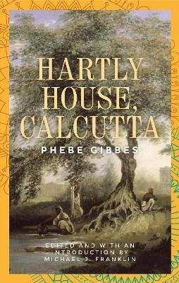 Hartly House, Calcutta - Phebe Gibbes (Paperback, 2nd edition): Michael J. Franklin