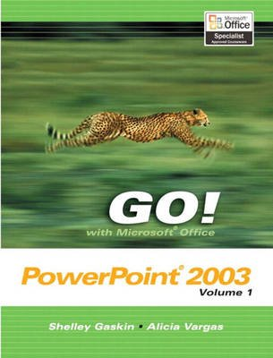 Go! with Microsoft Office PowerPoint 2003, v. 1 (Spiral bound): Shelly Gaskin, Alicia Vargas