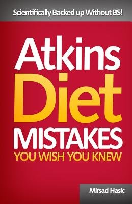 Atkins Diet Mistakes You Wish You Knew (Paperback): Mirsad Hasic