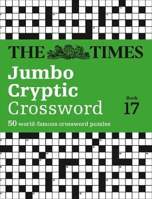 The Times Jumbo Cryptic Crossword Book 17 - 50 World-Famous Crossword Puzzles (Paperback, Edition): The Times Mind Games