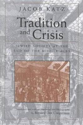 Tradition and Crisis - Jewish Society At the End of the Middle Ages (Hardcover, New Ed): Jacob Katz