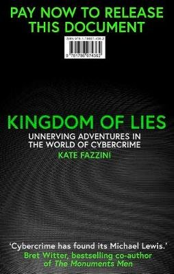 Kingdom of Lies - Unnerving adventures in the world of cybercrime (Hardcover): Kate Fazzini