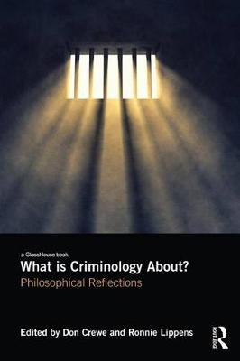What is Criminology About? - Philosophical Reflections (Electronic book text): Don Crewe, Ronnie Lippens