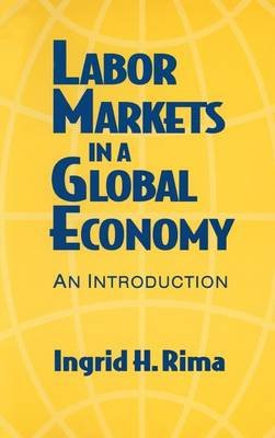 Labor Markets in a Global Economy - A Macroeconomic Perspective (Hardcover, New): Ingrid H. Rima