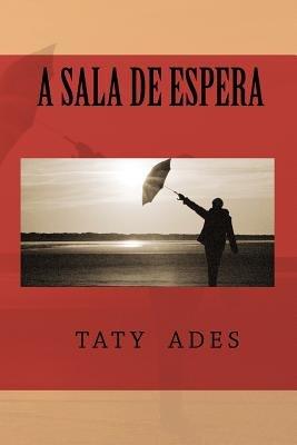 A Sala de Espera (Portuguese, Paperback): Taty Ades
