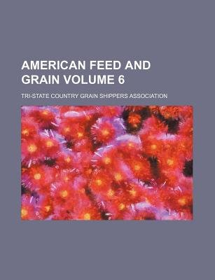 American Feed and Grain Volume 6 (Paperback): Tri-State Country Association