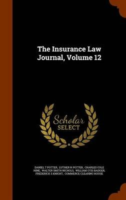 The Insurance Law Journal, Volume 12 (Hardcover): Daniel T. Potter