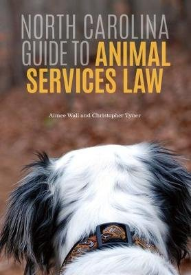 North Carolina Guide to Animal Services Law (Paperback): Aimee N. Wall, Christopher Tyner