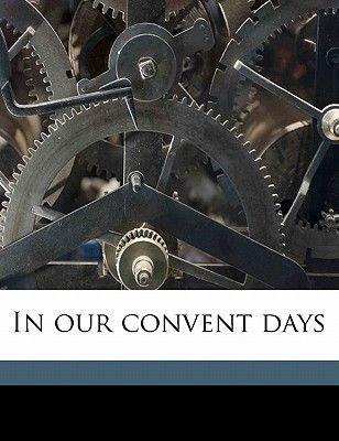 In Our Convent Days (Paperback): Agnes Repplier, Prt Riverside Press