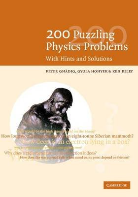 200 Puzzling Physics Problems - With Hints and Solutions (Electronic book text): Peter Gnadig, G. Honyek, K. F. Riley
