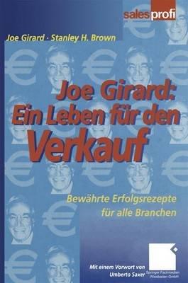 Joe Girard: Ein Leben Fur Den Verkauf - Bewahrte Erfolgsrezepte Fur Alle Branchen (German, Hardcover): Joe Girard, Stanley Brown