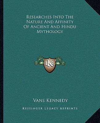 Researches Into the Nature and Affinity of Ancient and Hindu Mythology (Paperback): Vans Kennedy