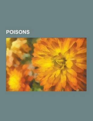 Poisons - History of Poison, Gu, Thallium Poisoning, Strychnine Poisoning, Oripavine, List of Extremely Hazardous Substances,...