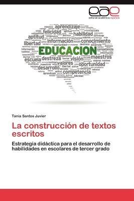 La Construccion de Textos Escritos (Spanish, Paperback): Tania Santos Juvier