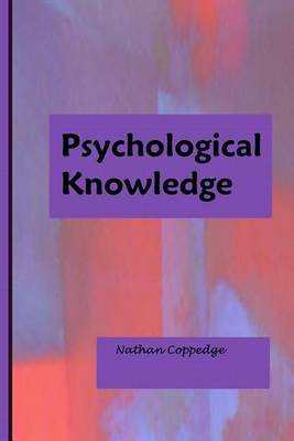 Psychological Knowledge - Insight Into Aspects of Psychology (Paperback): Nathan Coppedge