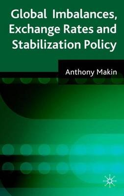 Global Imbalances, Exchange Rates and Stabilization Policy (Hardcover): A. J Makin