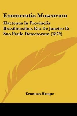 Enumeratio Muscorum - Hactenus in Provinciis Brasiliensibus Rio de Janeiro Et Sao Paulo Detectorum (1879) (English, Latin,...