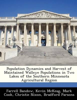 Population Dynamics and Harvest of Maintained Walleye Populations in Two Lakes of the Southern Minnesota Agricultural Region...