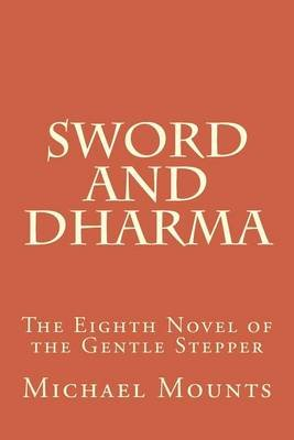 Sword and Dharma (Paperback): Michael Mounts