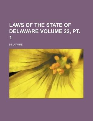 Laws of the State of Delaware Volume 22, PT. 1 (Paperback): Delaware