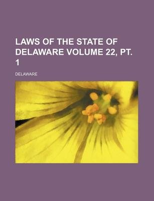 Laws of the State of Delaware Volume 22, PT. 1 (Paperback): Delaware