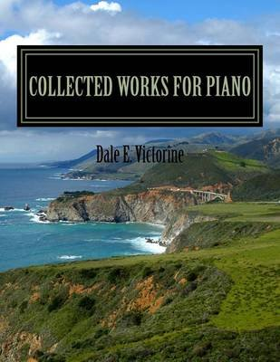 Collected Works for Piano (Paperback): Dale E. Victorine