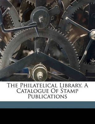 The Philatelical Library  a Catalogue of Stamp Publications
