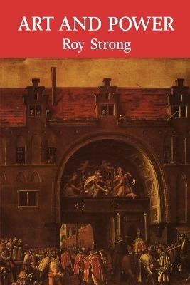 Art and Power - Renaissance Festivals 1450-1650 (Paperback, Revised edition): Roy Strong