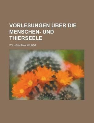 Vorlesungen Uber Die Menschen- Und Thierseele (English, German, Paperback): United States, Wilhelm Max Wundt