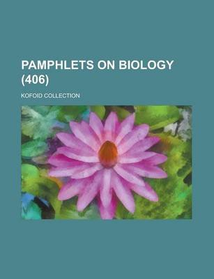 Pamphlets on Biology; Kofoid Collection (406 ) (Paperback): Us Government, Anonymous