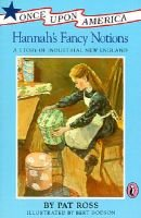 Hannah's Fancy Notions - A Story of Industrial New England (Book): Pat Ross