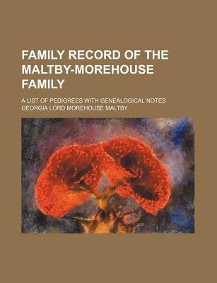 Family Record of the Maltby-Morehouse Family; A List of Pedigrees with Genealogical Notes (Paperback): Georgia Lord Morehouse...