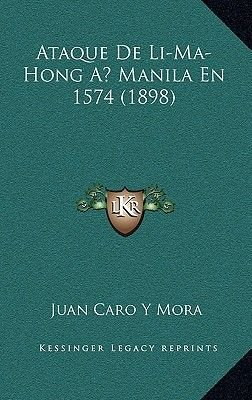 Ataque de Li-Ma-Hong a Manila En 1574 (1898) (Spanish, Paperback): Juan Caro y. Mora