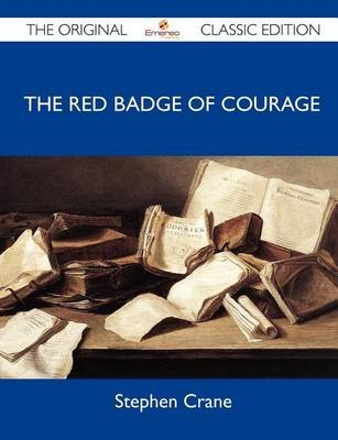 The Red Badge of Courage - The Original Classic Edition (Paperback): Stephen Crane