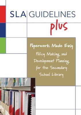 Paperwork Made Easy - Policy Making and Development Planning for the Secondary School Library (Paperback, 2nd edition): Geoff...