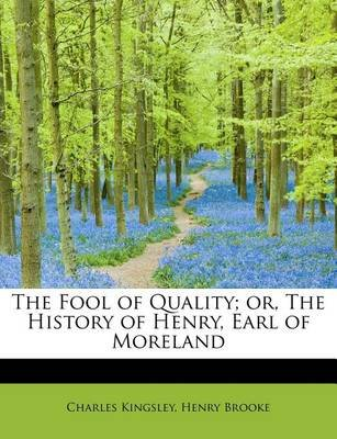 The Fool of Quality; Or, the History of Henry, Earl of Moreland (Paperback): Charles Kingsley, Henry Brooke