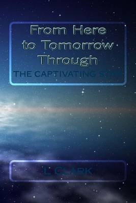 From Here to Tomorrow Through the Captivating Star (Paperback): L. Clark