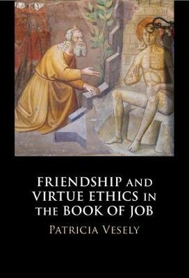 Friendship and Virtue Ethics in the Book of Job (Hardcover): Patricia Vesely
