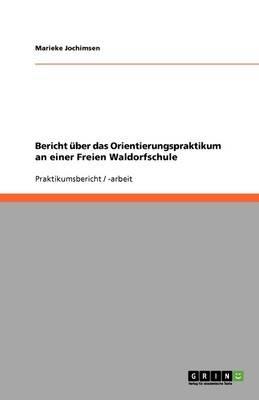 Bericht Uber Das Orientierungspraktikum an Einer Freien Waldorfschule (German, Paperback): Marieke Jochimsen