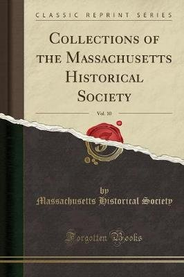 Collections of the Massachusetts Historical Society, Vol. 10 (Classic Reprint) (Paperback): Massachusetts Historical Society