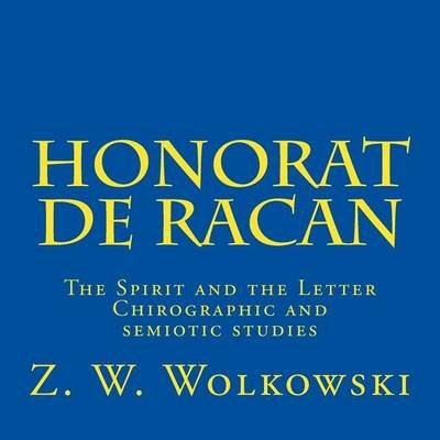 Honorat de Racan - The Spirit and the Letter - Chirographic and Semiotic Studies (Paperback): Z.W. Wolkowski