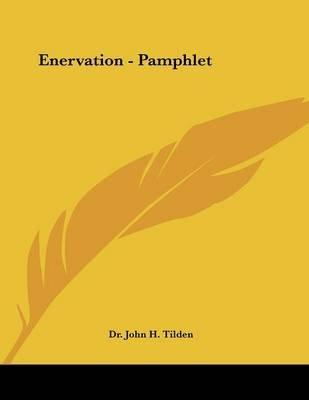 Enervation - Pamphlet (Paperback): Dr John H. Tilden