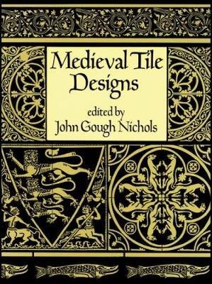 Medieval Tile Design (Paperback): John Gough Nichols