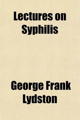 Lectures on Syphilis (Paperback): George Frank Lydston